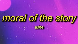 Ashe - Moral of the Story (Lyrics) | some mistakes get made thats alright thats okay