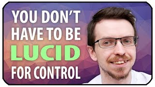 Spoiler Alert: You Have Control Even When Not Lucid!