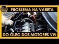 Dica - Problema na Vareta do Óleo dos Motores Vw