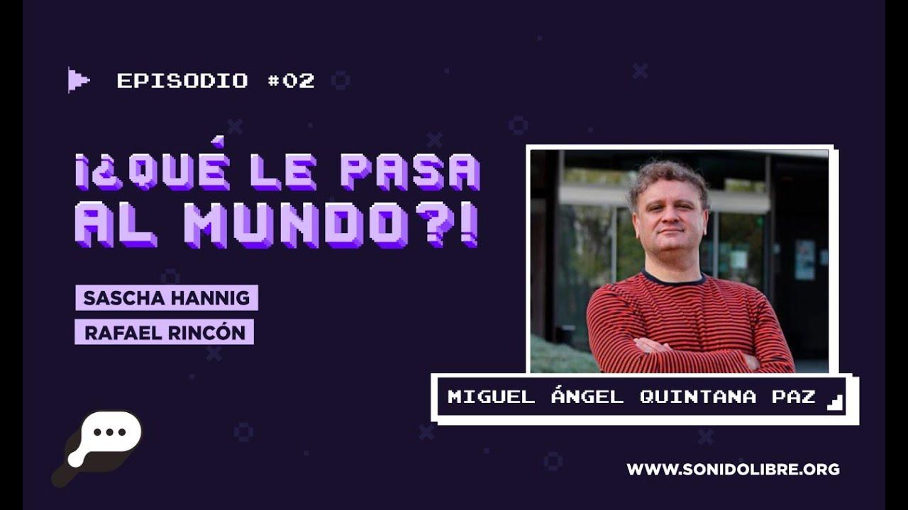 """Miguel Ángel Quintana Paz   ¿Qué le pasa al mundo? - PODCAST """"En el fin del mundo"""" (sonidolibre.org)"""