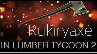 Roblox - How To Get Rukiryaxe In Lumber Tycoon 2