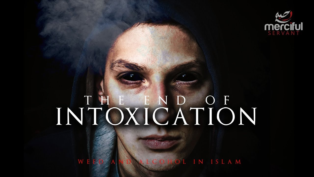 THE END OF INTOXICATION (WEED & ALCOHOL IN ISLAM)