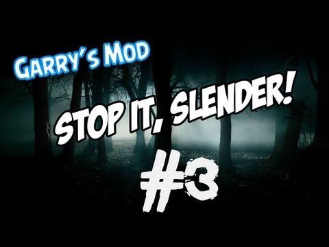 GMOD: Stop it, Slender! - ITS COOL TO BE A SLENDER
