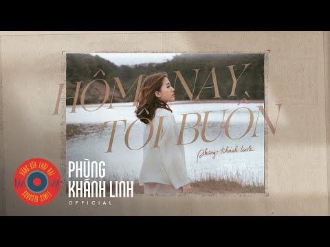 HÔM NAY TÔI BUỒN   Official MV   Phùng Khánh Linh