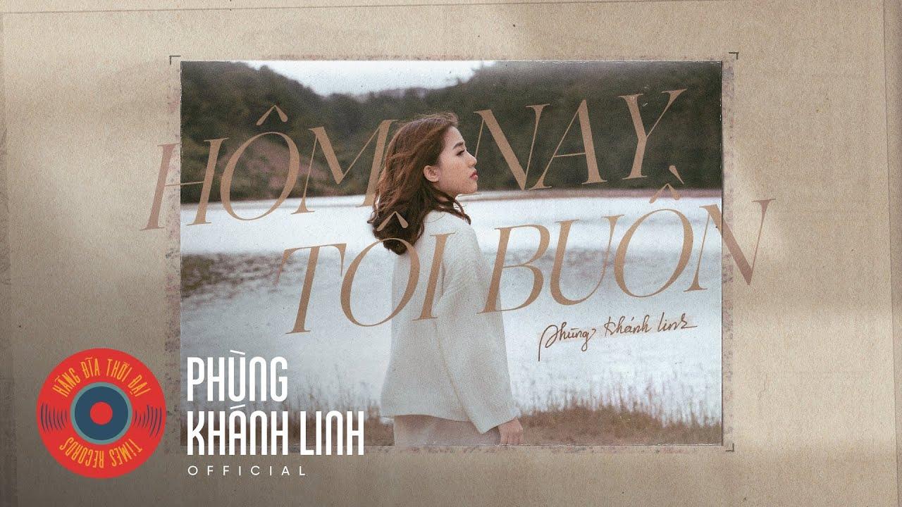 HÔM NAY TÔI BUỒN | Official MV | Phùng Khánh Linh -PC21