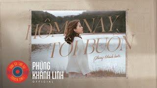 HÔM NAY TÔI BUỒN | Official MV | Phùng Khánh Linh