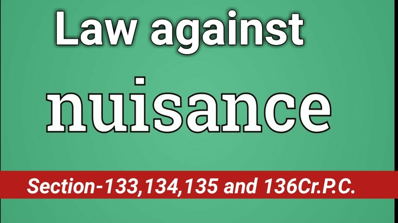 Law against nuisance  /Section 133, 134, 135 and 136 CrPC