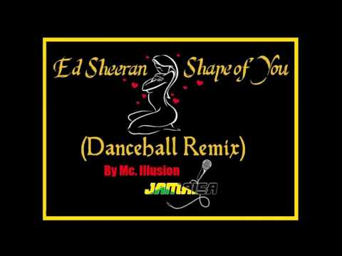 Ed Sheeran - Shape Of You { Dancehall Remix } By Mc   Illusion