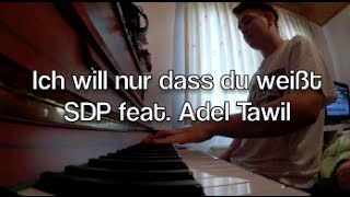 SDP feat. Adel Tawil - Ich will nur dass du weißt ( Piano Cover )