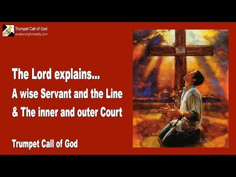 A WISE SERVANT AND THE LINE & THE INNER AND OUTER COURT ❤️ TRUMPET CALL OF GOD