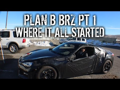 Plan B BRZ Pt 1 - Where It All Started