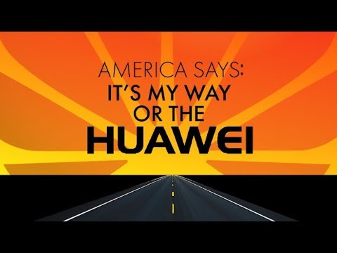 America Says: It's My Way…or the Huawei!