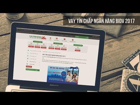 Vay Tín Chấp Ngân Hàng BIDV 2018 Hỗ Trợ Lên đến 500 Triệu | Vaynhanh24h