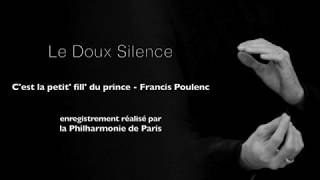 Le Doux Silence - C'est la petit' fill' du prince - Francis Poulenc