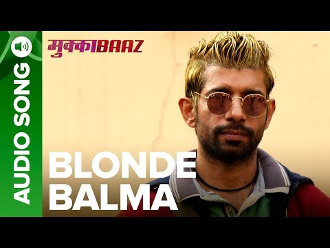 Blonde Balma Song | Mukkabaaz | Deleted...