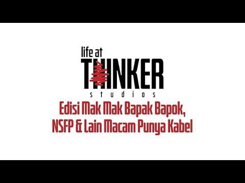 Life At Thinker: Edisi Mak Mak Bapak Bapok, NSFP & Lain Macam Punya Kabel
