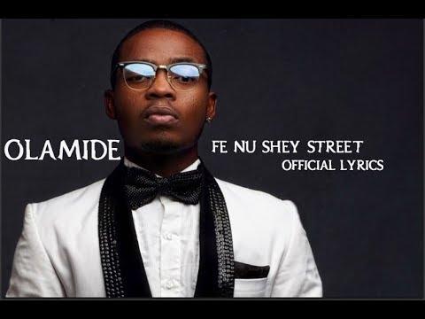 Olamide- Fe Nu Shey Street Official lyrics