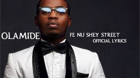 Olamide- Fe Nu Shey Street Official lyrics