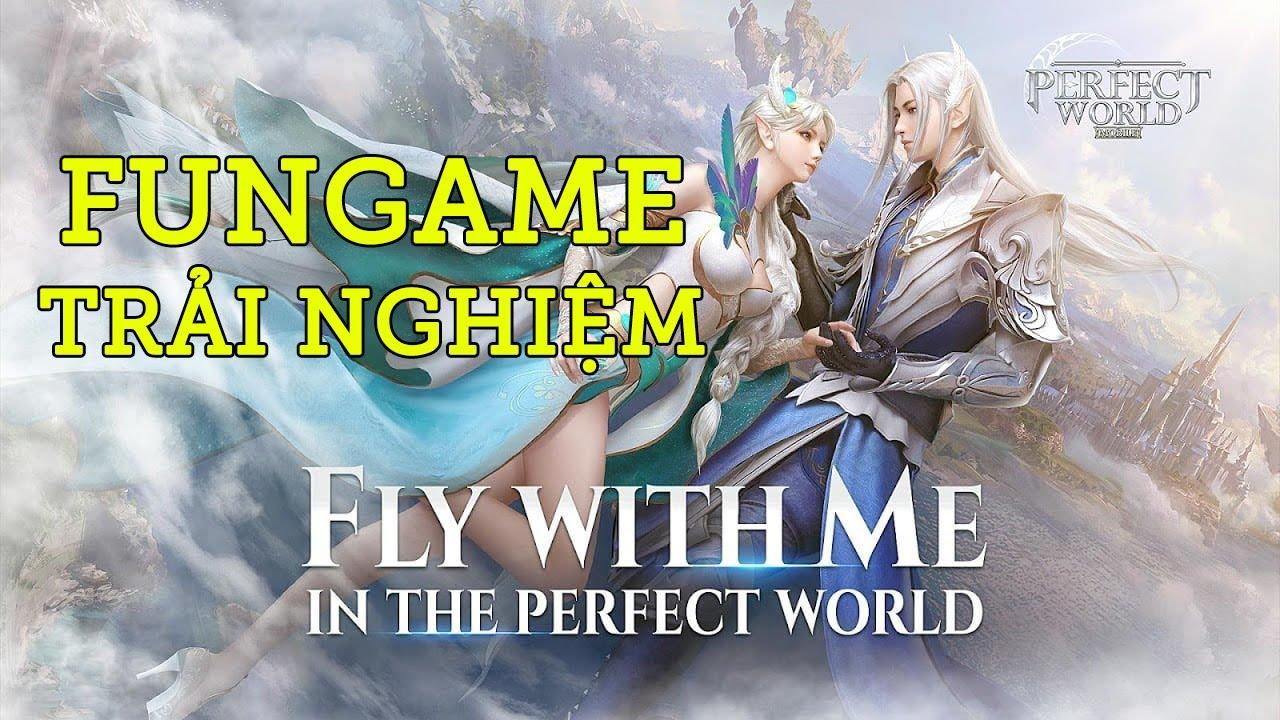 Trải nghiệm Perfect World VNG ngày đầu ra mắt!