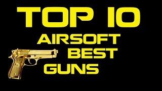 Top 10 Airsoft - Best Guns / Aegs / Gbbs