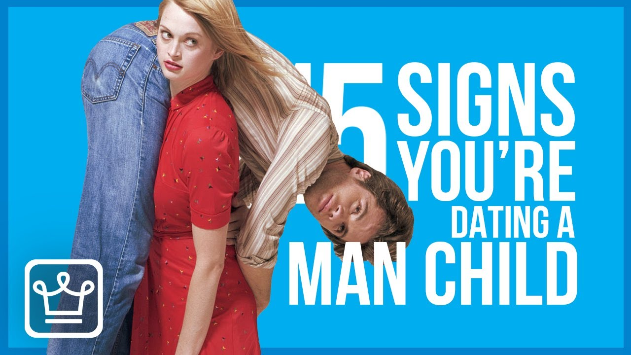 15 Signs Youre Dating a Man-Child - YouTube