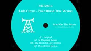 Lula Circus - Fake Blood True Wound (The Heels Of Love Remix)
