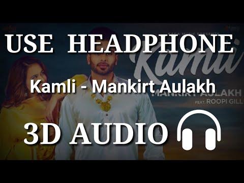 Kamli - Mankirt Aulakh ( 3D Audio ) | Virtual 3d Audio | 3D Song | 3D Audio Songs Hindi