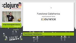 "clojureD 2018: ""Functional Calisthenics"" by Jorge Gueorguiev Garcia"