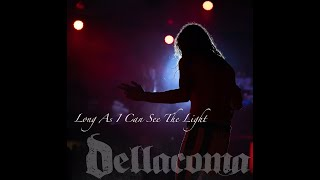 """DELLACOMA- """"Long As I Can See The Light"""""""