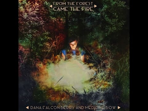 Dana Falconberry & Medicine Bow - From the Forest Came the Fire (BB*ISLAND) [Full Album]