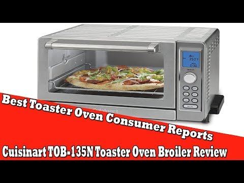 Best Toaster Oven Consumer Reports - Cuisinart TOB-135N Toaster Oven Broiler Review