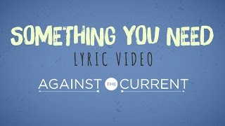 Repeat youtube video Against The Current: Something You Need (Official Lyric Video)