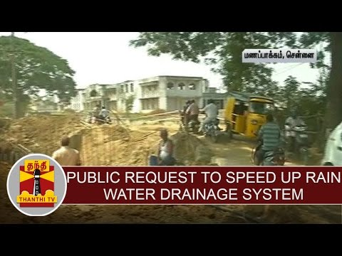 Public request to speed up rain water drainage system work at Manapakkam