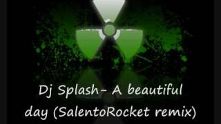 Dj Splash- A beautiful day (SalentoRocket remix)