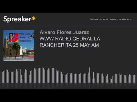WWW RADIO CEDRAL LA RANCHERITA 25 MAY AM (part 5 of 8)