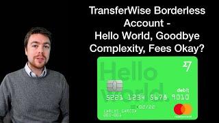 Transferwise Borderless Account - Hello World, Goodbye Complexity, Fees Okay? Re