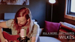 Kill A Word / Eric Church / Cover by WILKES