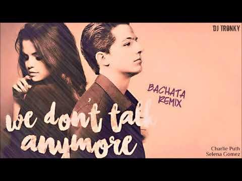 Charlie Puth ft. Selena Gomez - We don't talk anymore (DJ Tronky Bachata Remix)