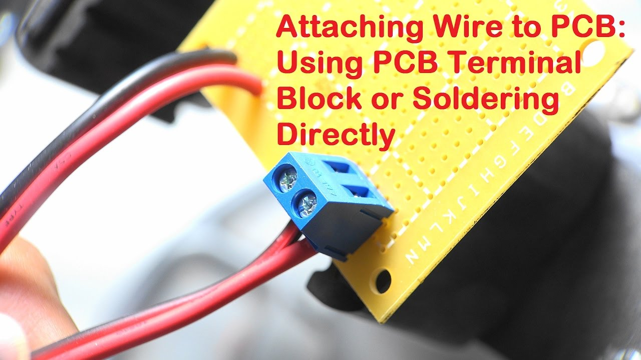 Attaching Wire to PCB: Using PCB Terminal Block or Soldering The Wire on