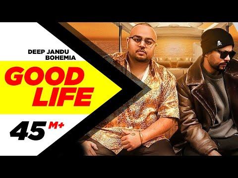 Good Life Full     Deep Jandu Feat. Bohemia   Sukh Sanghera   Latest Punjabi Songs 2018