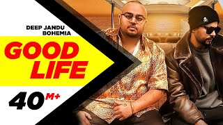 Good Life  | Deep Jandu Feat. Bohemia | Sukh Sanghera | Latest Punjabi Songs 2018