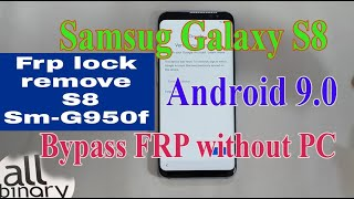 Samsung Galaxy S8 SM-G950F Frp bypas Without pc 9.0 Android All Binary Remove Google Account/FRP