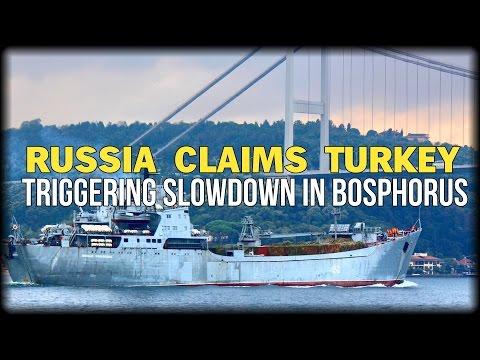 RUSSIA CLAIMS TURKEY TRIGGERING SLOWDOWN IN BOSPHORUS