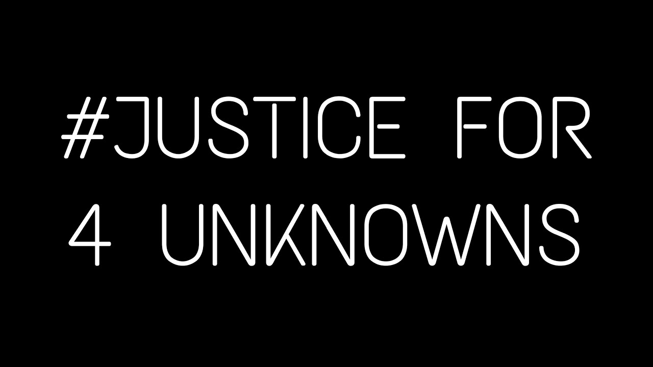 JUSTICE FOR 4 UNKNOWNS 🔥