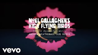 Noel Gallagher's High Flying Birds - It's A Beautiful World (Andrew Weatherall Dub Remix)