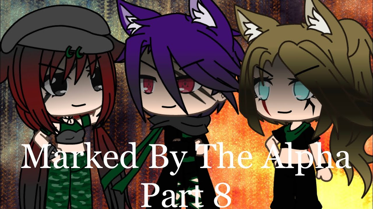 Marked by the Alpha (Part 8) Gacha Life