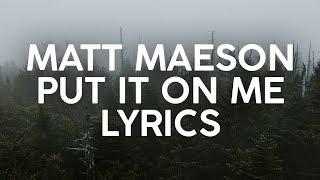 Matt Maeson - Put It On Me (Lyrics)