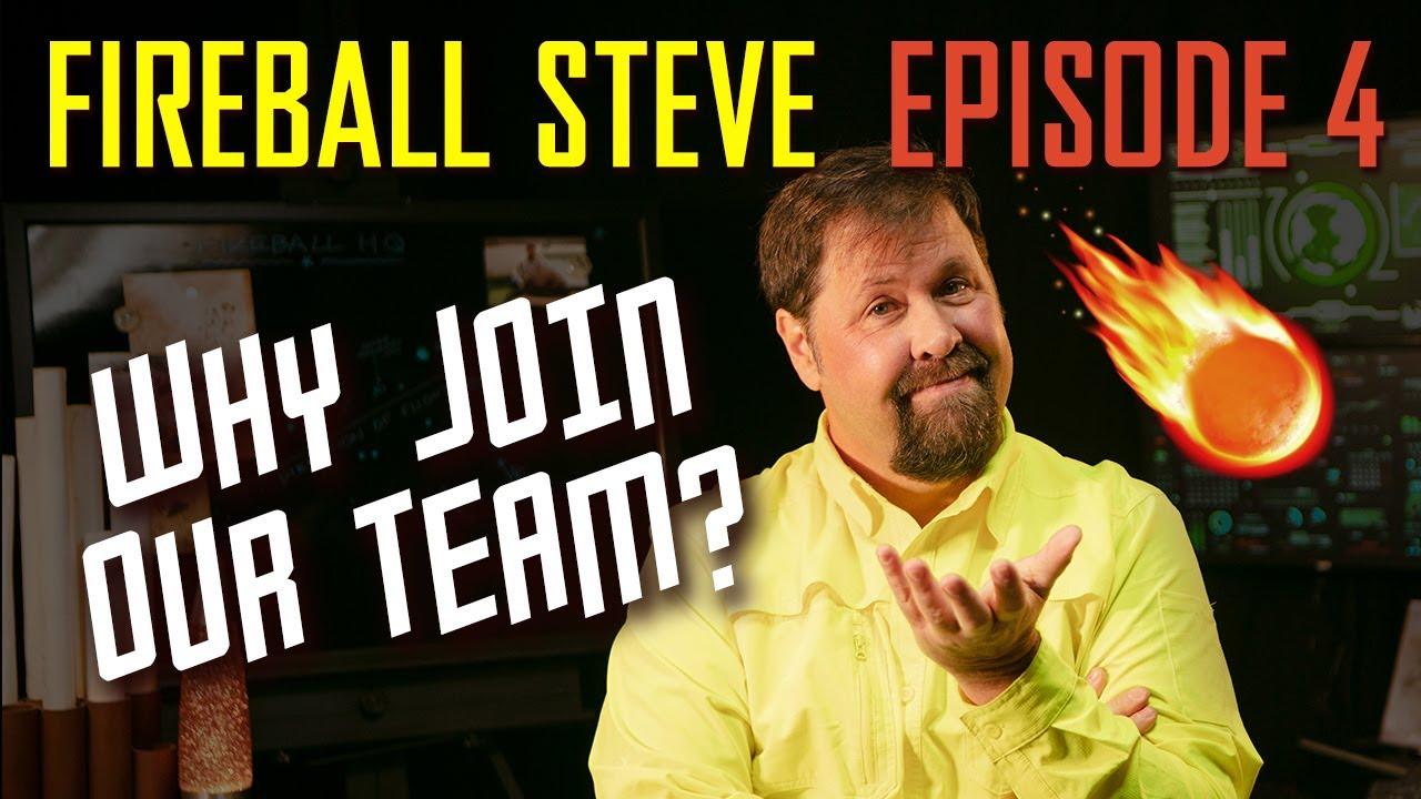☄️FIREBALL STEVE E4: Why Join Our Team? (4K ULTRA-HD)