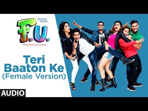 Teri Baaton Ke (Female) Full Audio Song | F.U. (Friendship Unlimited) | Iluia Vantur