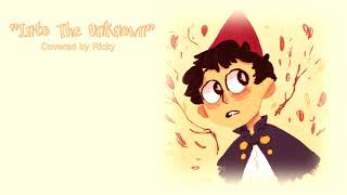 """【RICKY】""""Into The Unknown"""" / Over The Garden Wall Cover"""